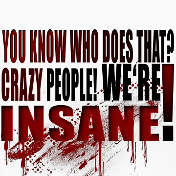 CRAZY PEOPLE! - Quote by RocksaltMerch