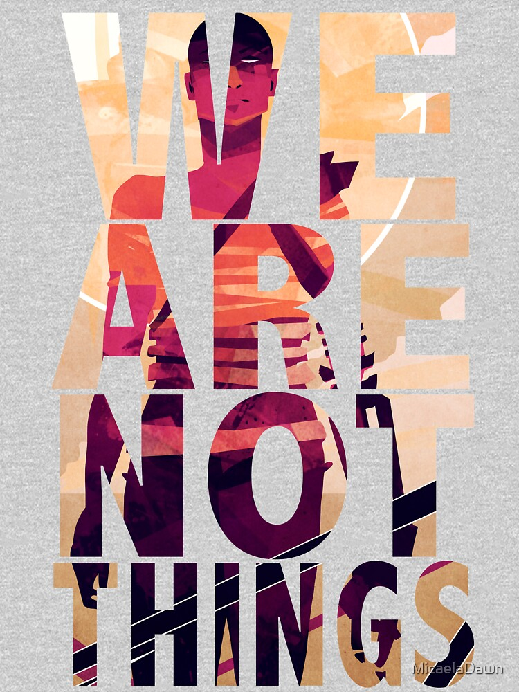 We Are Not Things by MicaelaDawn