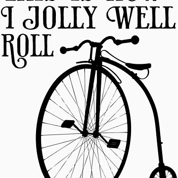 This is how I jolly well roll by Purplecactus