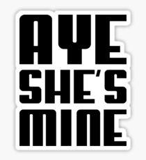 AYE SHE'S MINE Sticker