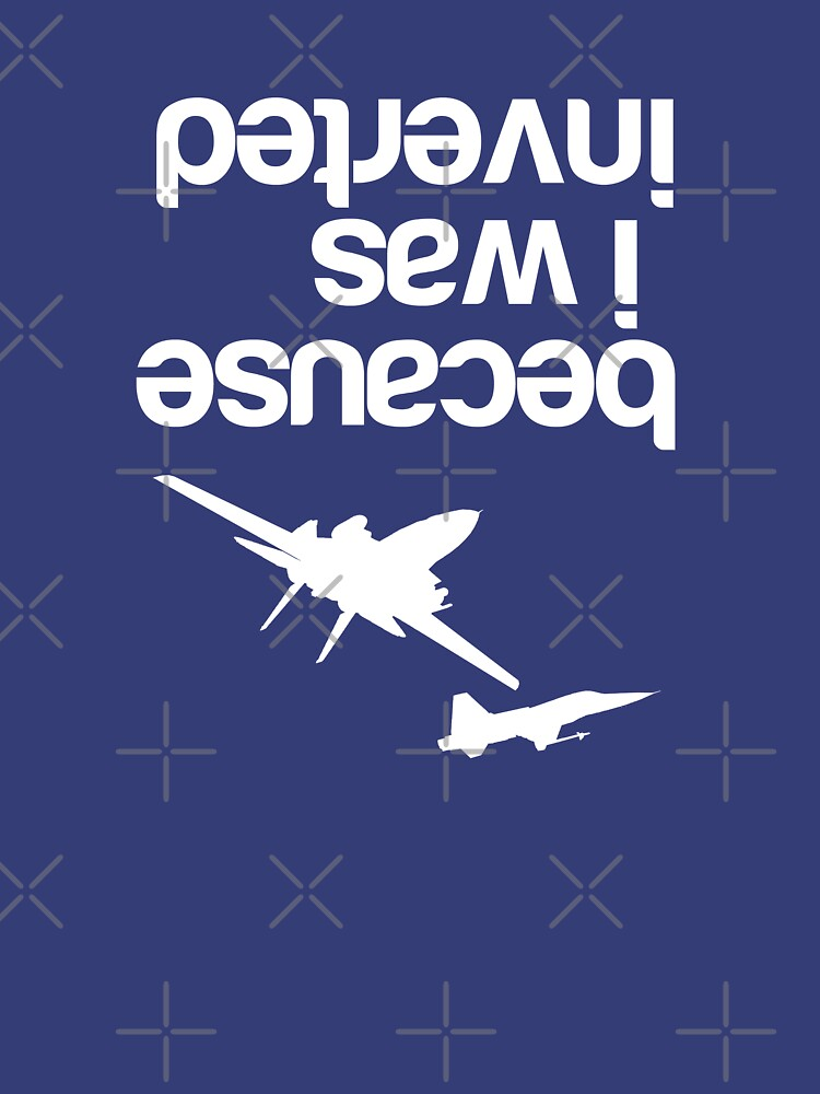 """""""Because I was inverted"""", Top Gun inspired - WHITE VERSION by LimaEchoAlpha"""