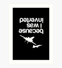"""""""Because I was inverted"""", Top Gun inspired - WHITE VERSION Art Print"""