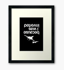 """""""Because I was inverted"""", Top Gun inspired - WHITE VERSION Framed Print"""