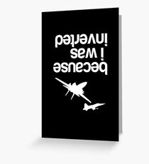 """Because I was inverted"", Top Gun inspired - WHITE VERSION Greeting Card"
