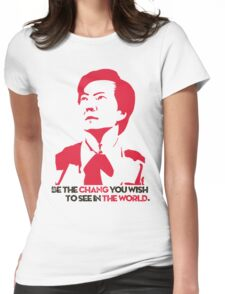 Be the CHANG you wish to see in THE WORLD. Womens Fitted T-Shirt