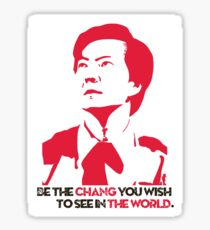 Be the CHANG you wish to see in THE WORLD. Sticker