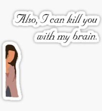 Also, I can kill you with my brain Sticker