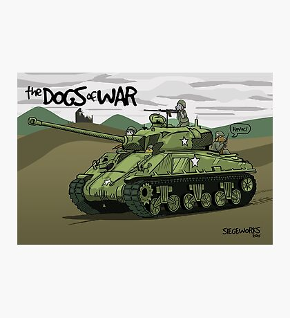 The Dogs of War: Sherman Tank Photographic Print