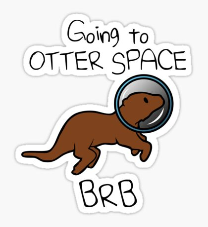 Going To Otter Space BRB Sticker