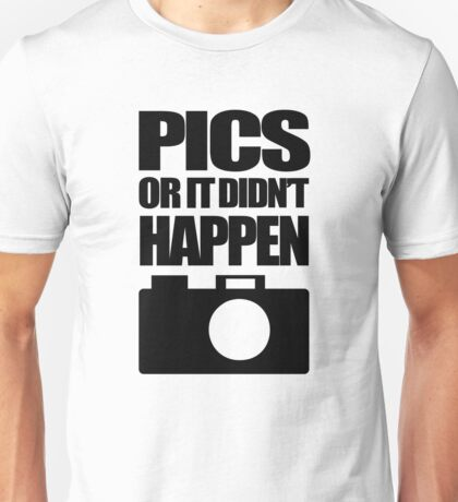 Pics Or It Didn't Happen Unisex T-Shirt