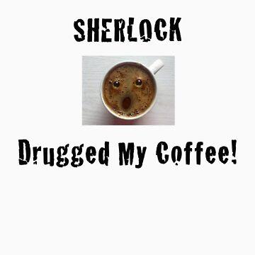 Sherlock Drugged My Coffee! by BranMawr