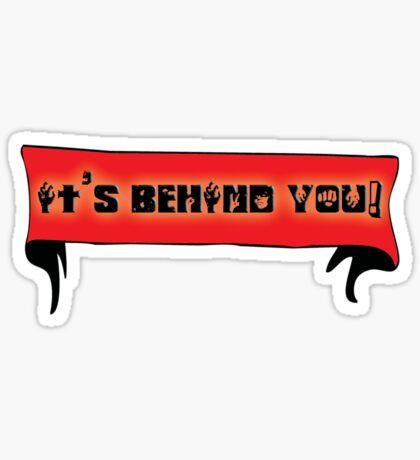 it's behind you! - sticker Sticker