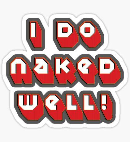i do naked well! - sticker Sticker