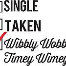SINGLE TAKEN WIBBLY WOBBLY TIMEY WIMEY by fandomfashions