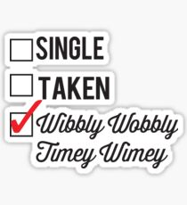 SINGLE TAKEN WIBBLY WOBBLY TIMEY WIMEY Sticker