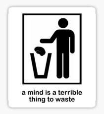 A Mind is a Terrible Thing to Waste! Sticker