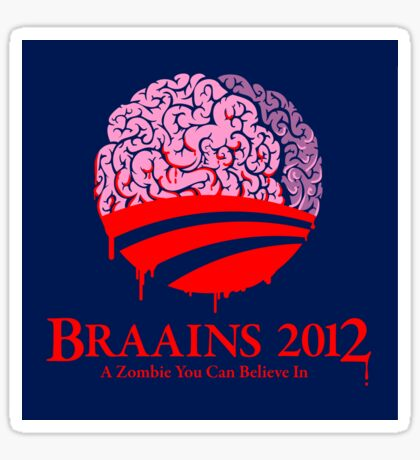 Vote Braains 2012 - A Zombie You Can Believe In! Sticker