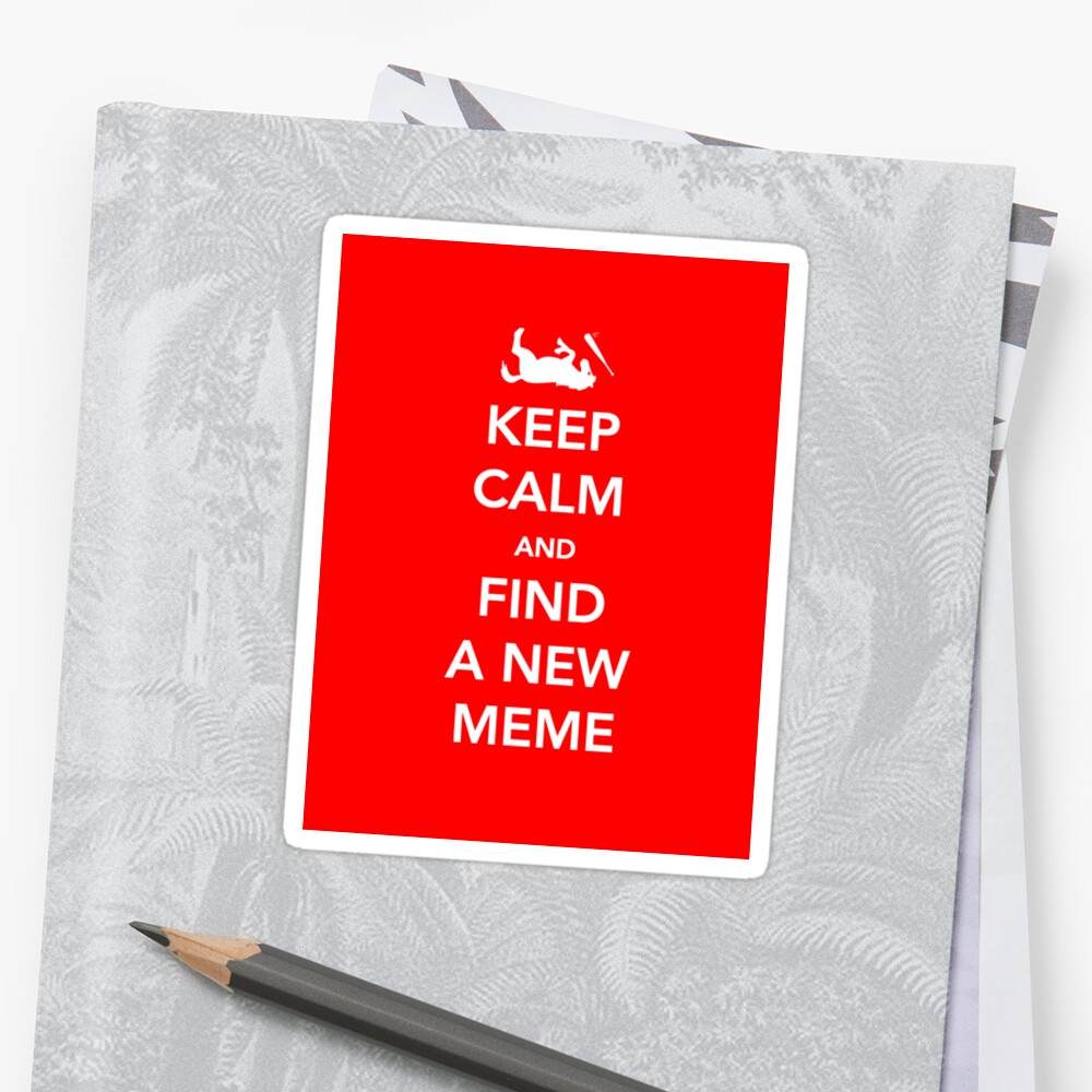 Keep Calm and Find a New Meme Sticker by AngryMongo