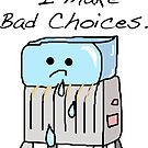 Sometimes I Make Bad Choices  by jerasky
