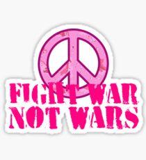 Fight War, Not Wars Sticker