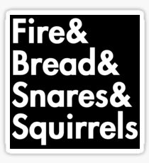 Fire& bread& snares &squirrels....(WHITE FONT STICKER) Sticker