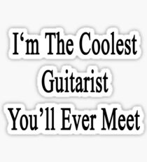 I'm The Coolest Guitarist You'll Ever Meet  Sticker