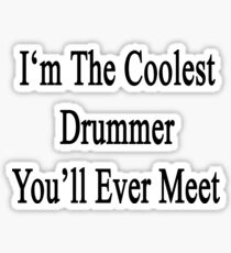 I'm The Coolest Drummer You'll Ever Meet  Sticker