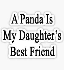 A Panda Is My Daughter's Best Friend Sticker