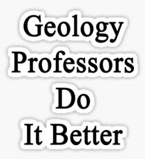 Geology Professors Do It Better Sticker