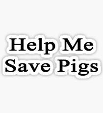Help Me Save Pigs Sticker