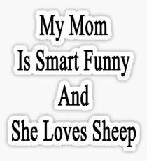 My Mom Is Smart Funny And She Loves Sheep Sticker