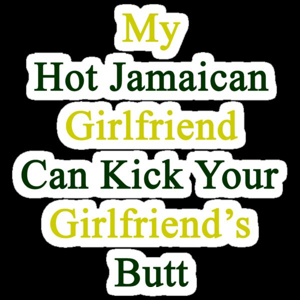My Hot Jamaican Girlfriend Can Kick Your Girlfriend's Butt by supernova23
