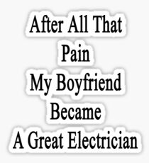After All That Pain My Boyfriend Became A Great Electrician Sticker
