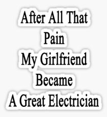 After All That Pain My Girlfriend Became A Great Electrician Sticker