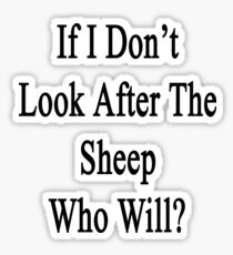 If I Don't Look After The Sheep Who Will? Sticker