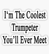 I'm The Coolest Trumpeter You'll Ever Meet Sticker