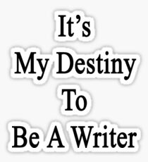 It's My Destiny To Be A Writer Sticker