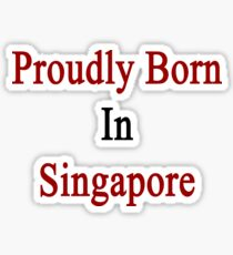Proudly Born In Singapore Sticker