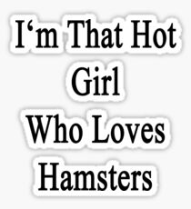 I'm That Hot Girl Who Loves Hamsters Sticker