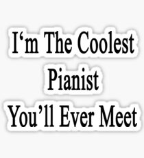 I'm The Coolest Pianist You'll Ever Meet Sticker