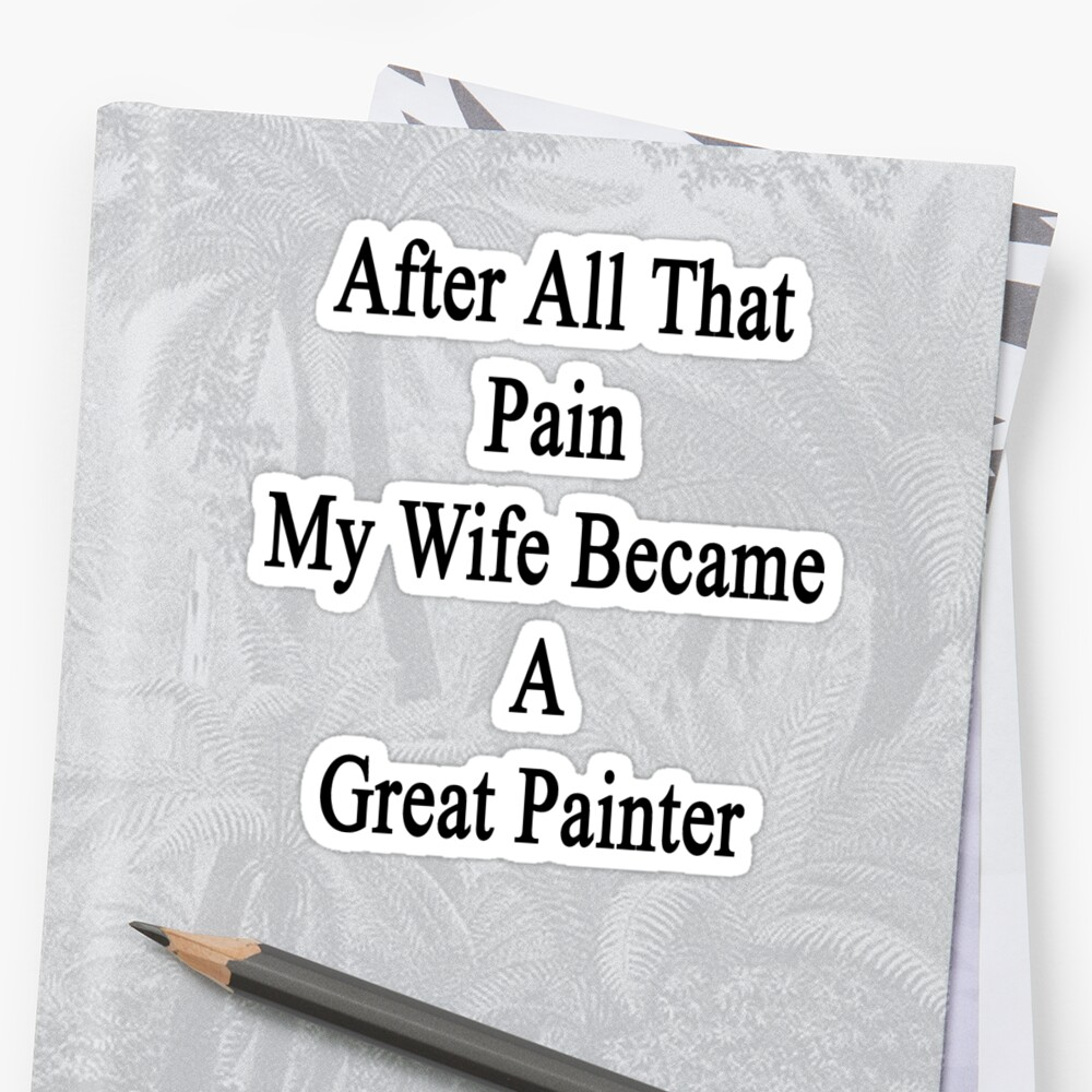 After All That Pain My Wife Became A Great Painter by supernova23