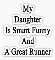 My Daughter Is Smart Funny And A Great Runner Sticker