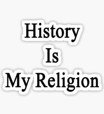 History Is My Religion Sticker