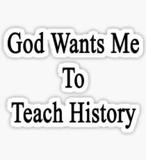 God Wants Me To Teach History Sticker