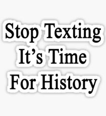 Stop Texting It's Time For History Sticker