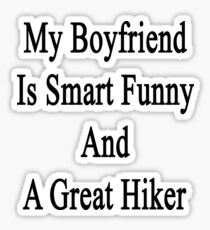 My Boyfriend Is Smart Funny And A Great Hiker Sticker