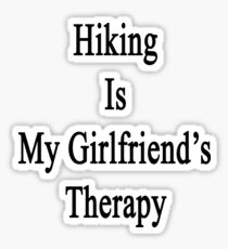 Hiking Is My Girlfriend's Therapy Sticker