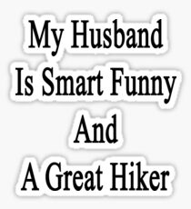 My Husband Is Smart Funny And A Great Hiker Sticker