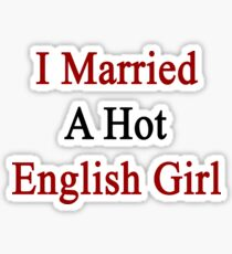 I Married A Hot English Girl Sticker