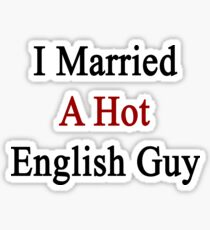 I Married A Hot English Guy Sticker